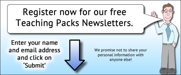 Register now for our free Teaching Packs newsletters. Enter your name and email address and click on 'Submit'.