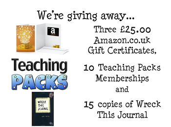 We're giving away three £25.00 Amazon.co.uk gift certificates, 10 Teaching Packs Memberships and 15 copies of Wreck This Journal