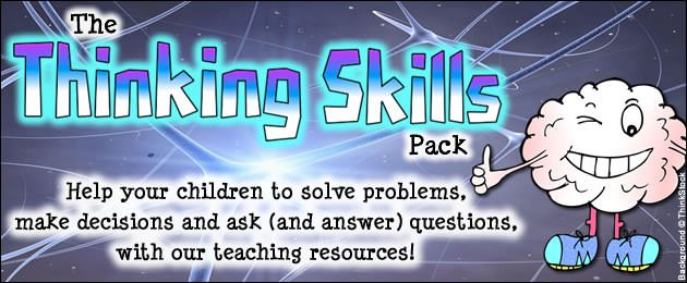 The Thinking Skills Pack - Help your children to solve problems, make decisions and ask (and answer) questions, with our teaching resources!