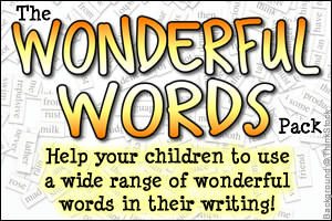 The Wonderful Words Pack - Help your children to use a wide range of wonderful words in their writing!