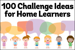 100 Challenge Ideas for Home Learners